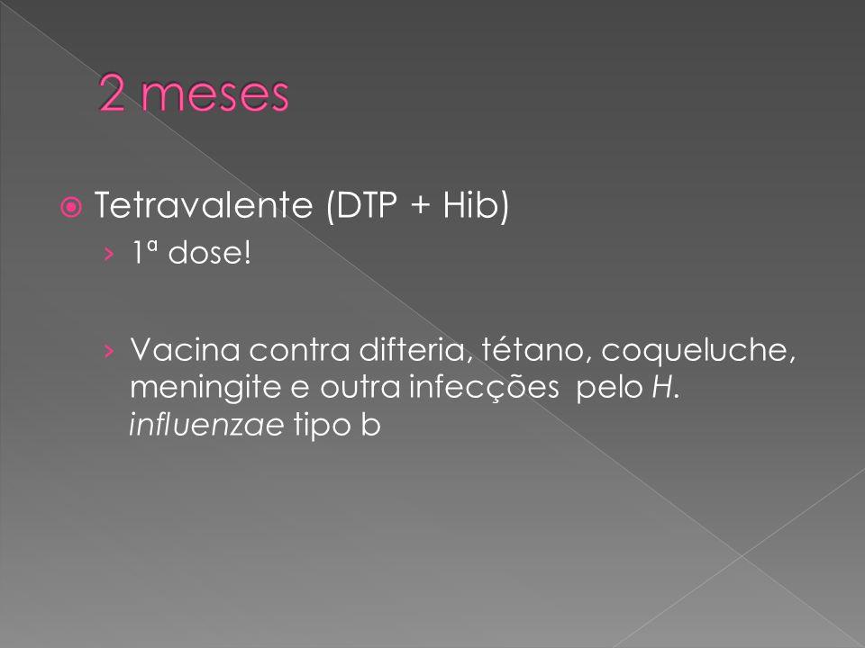  Tetravalente (DTP + Hib) › 1ª dose! › Vacina contra difteria, tétano, coqueluche, meningite e outra infecções pelo H. influenzae tipo b
