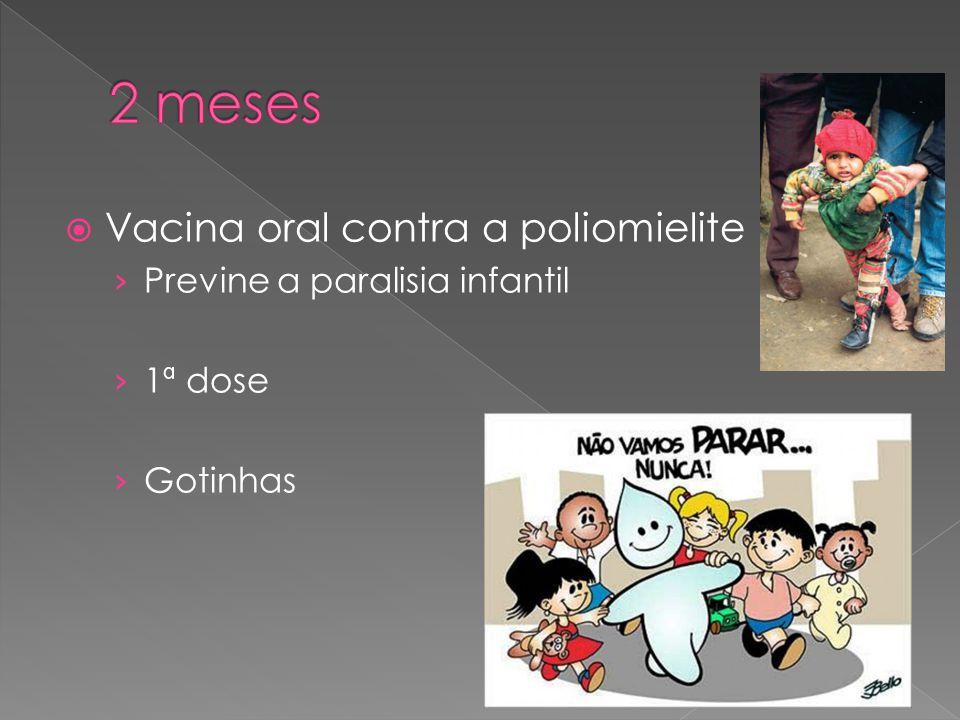  Vacina oral contra a poliomielite › Previne a paralisia infantil › 1ª dose › Gotinhas