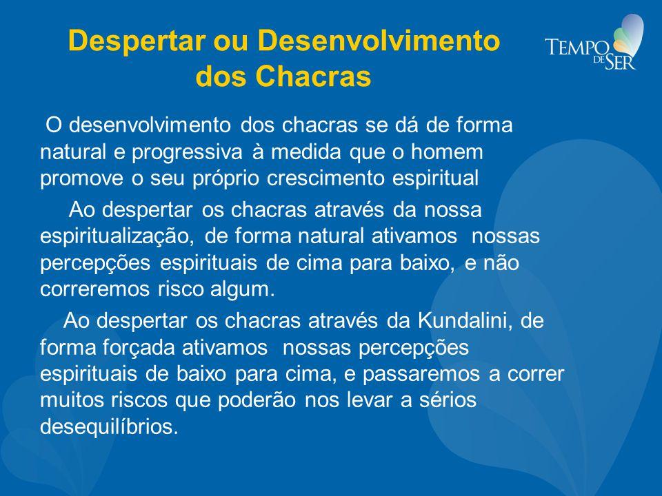 Despertar ou Desenvolvimento dos Chacras O desenvolvimento dos chacras se dá de forma natural e progressiva à medida que o homem promove o seu próprio