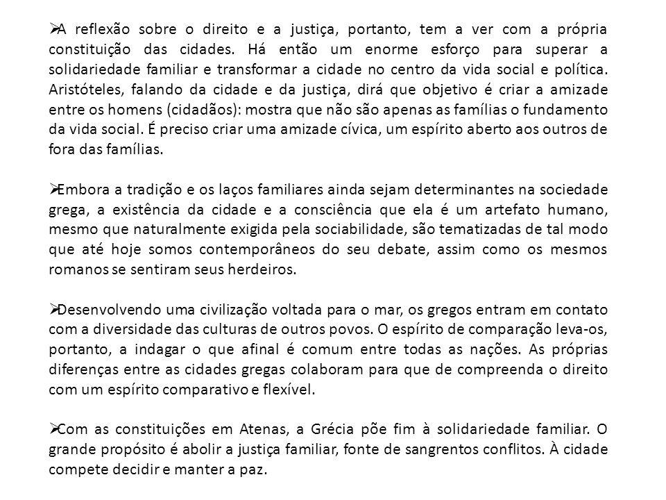  A reflexão sobre o direito e a justiça, portanto, tem a ver com a própria constituição das cidades. Há então um enorme esforço para superar a solida