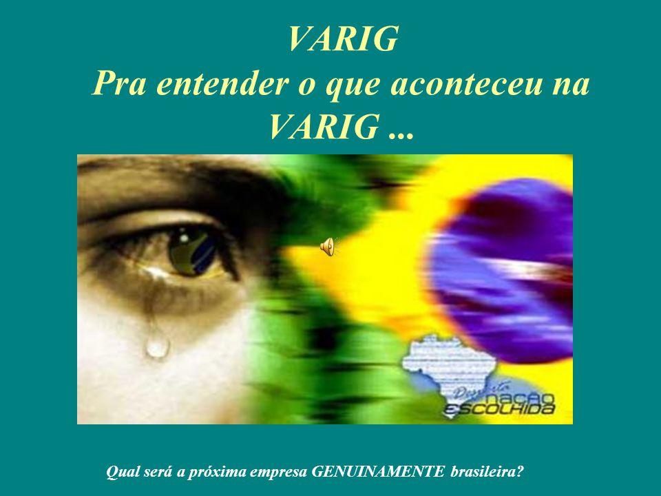 VARIG Pra entender o que aconteceu na VARIG... Qual será a próxima empresa GENUINAMENTE brasileira?