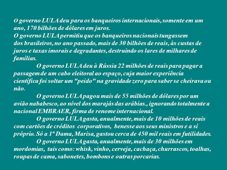 O governo LULA deu para os banqueiros internacionais, somente em um ano, 170 bilhões de dólares em juros.