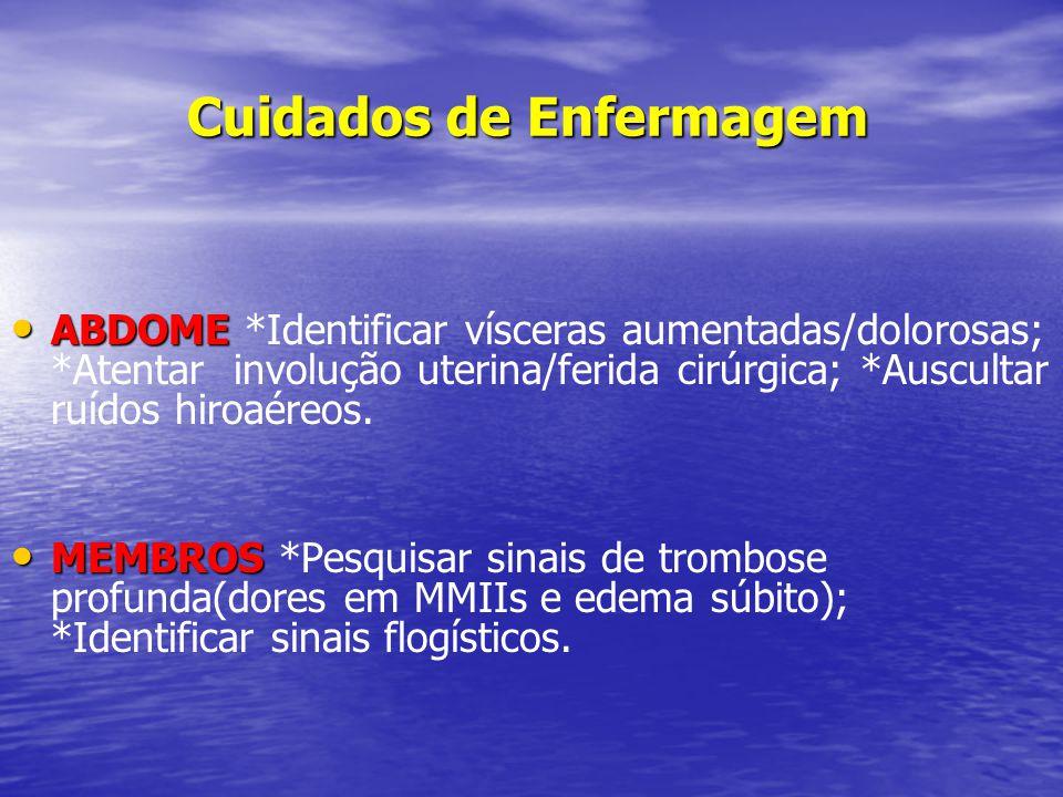 Cuidados de Enfermagem • ABDOME • ABDOME *Identificar vísceras aumentadas/dolorosas; *Atentar involução uterina/ferida cirúrgica; *Auscultar ruídos hi