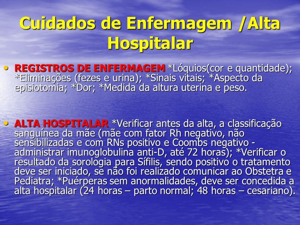 Cuidados de Enfermagem /Alta Hospitalar • REGISTROS DE ENFERMAGEM *Lóquios(cor e quantidade); *Eliminações (fezes e urina); *Sinais vitais; *Aspecto d