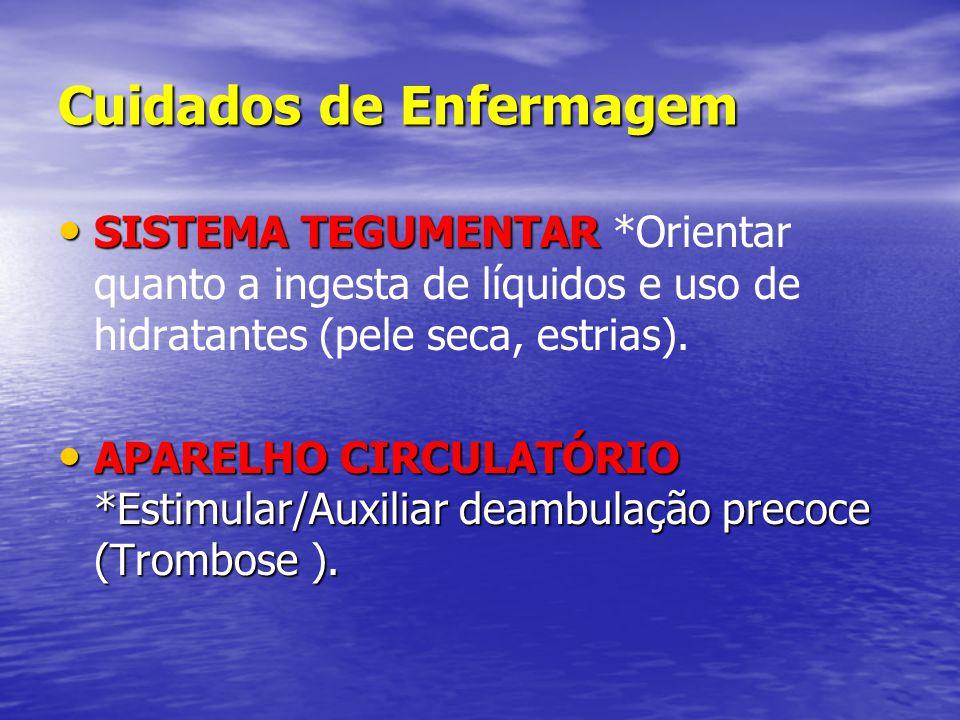 Cuidados de Enfermagem • SISTEMA TEGUMENTAR • SISTEMA TEGUMENTAR *Orientar quanto a ingesta de líquidos e uso de hidratantes (pele seca, estrias). • A