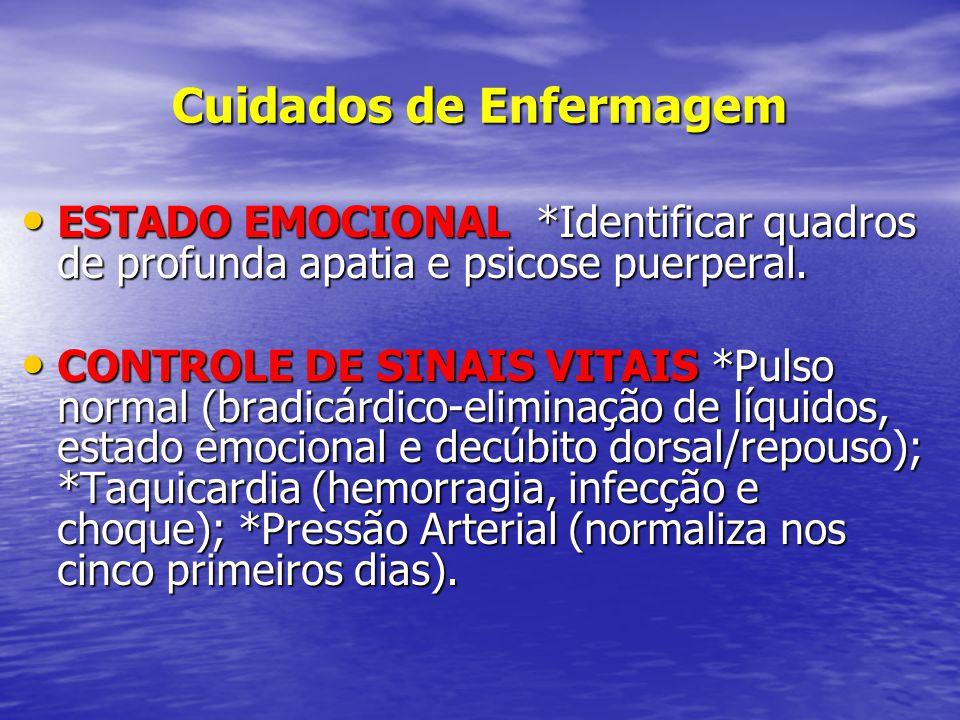 Cuidados de Enfermagem • ESTADO EMOCIONAL *Identificar quadros de profunda apatia e psicose puerperal. • CONTROLE DE SINAIS VITAIS *Pulso normal (brad