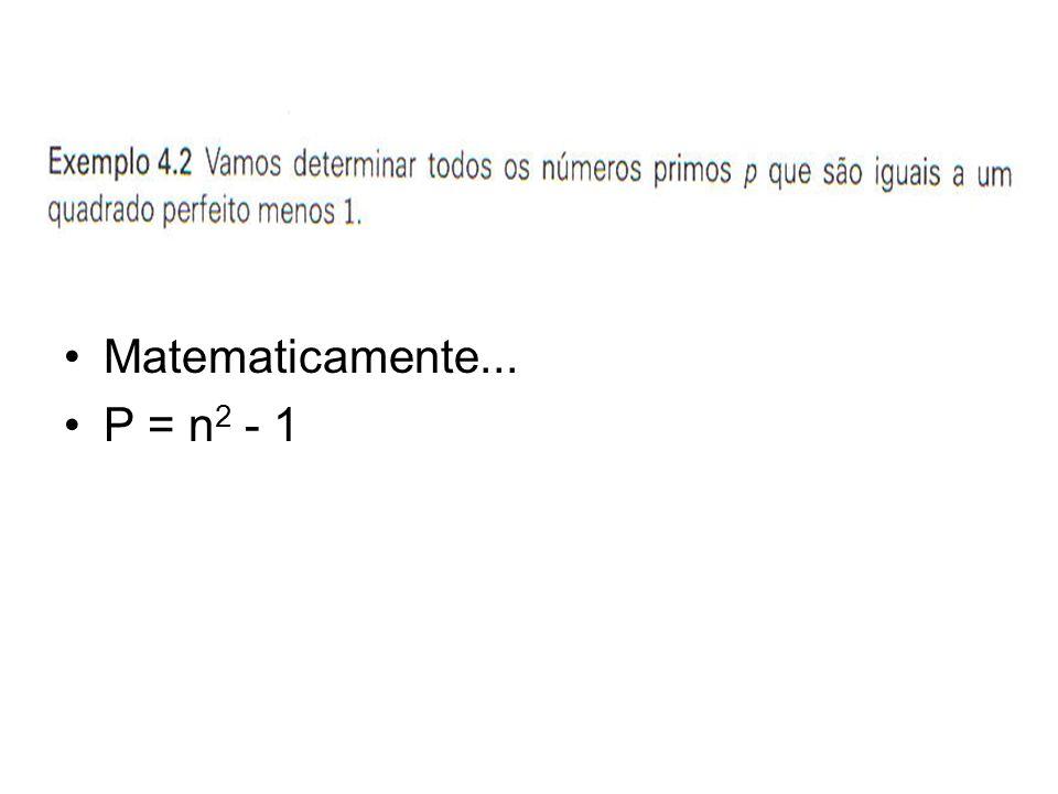 •Matematicamente... •P = n 2 - 1