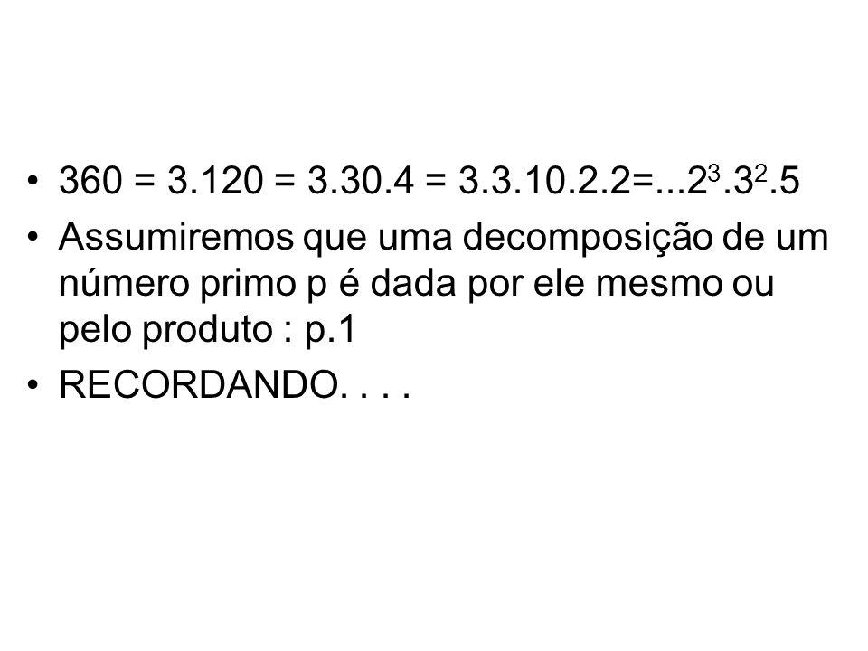 •360 = 3.120 = 3.30.4 = 3.3.10.2.2=...2 3.3 2.5 •Assumiremos que uma decomposição de um número primo p é dada por ele mesmo ou pelo produto : p.1 •REC