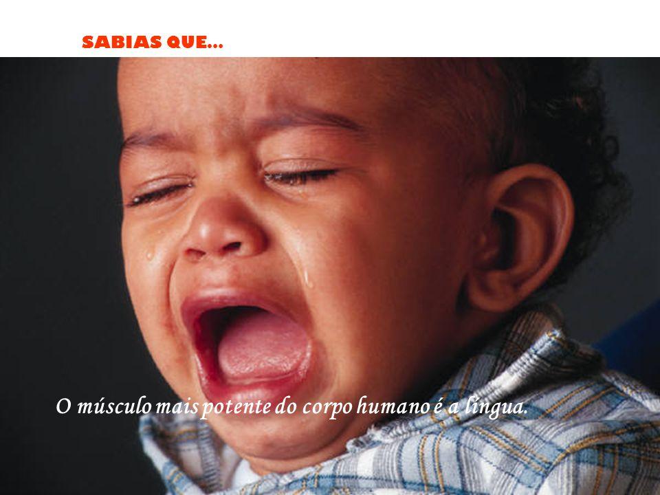 SABIAS QUE… O músculo mais potente do corpo humano é a língua.