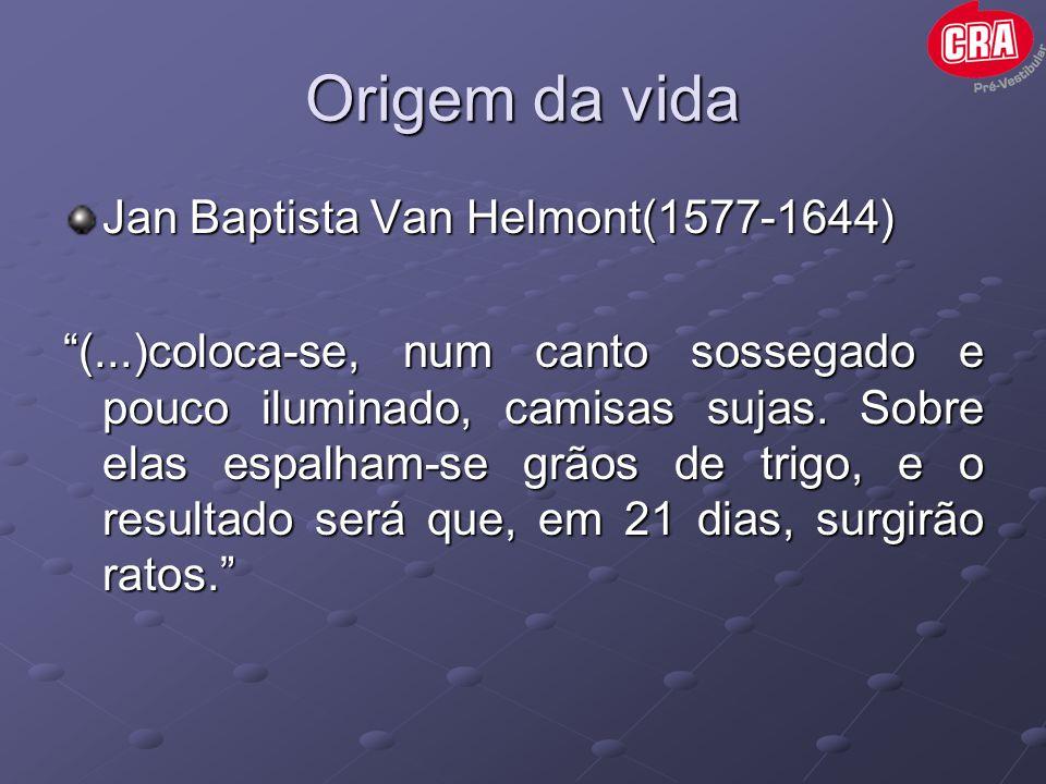"""Origem da vida Jan Baptista Van Helmont(1577-1644) """"(...)coloca-se, num canto sossegado e pouco iluminado, camisas sujas. Sobre elas espalham-se grãos"""