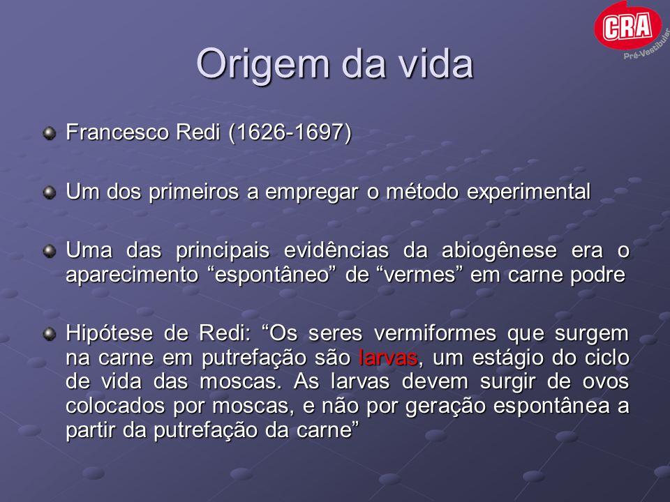 Origem da vida Francesco Redi (1626-1697) Um dos primeiros a empregar o método experimental Uma das principais evidências da abiogênese era o aparecim