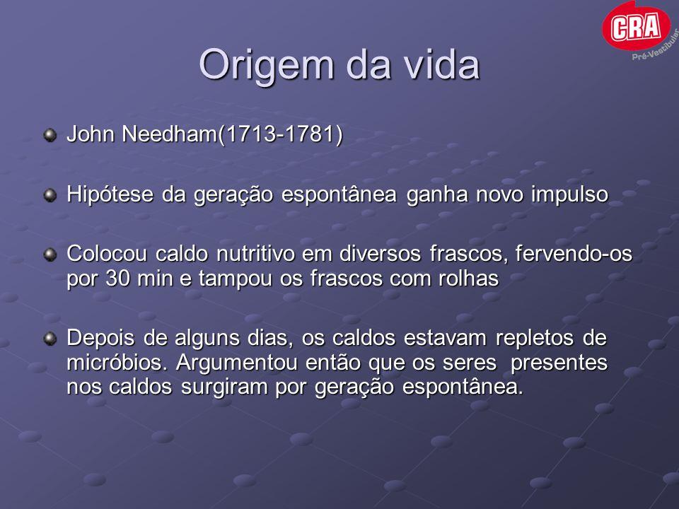 Origem da vida John Needham(1713-1781) Hipótese da geração espontânea ganha novo impulso Colocou caldo nutritivo em diversos frascos, fervendo-os por