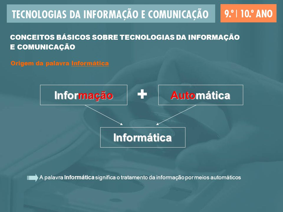 A palavra Informática significa o tratamento da informação por meios automáticos CONCEITOS BÁSICOS SOBRE TECNOLOGIAS DA INFORMAÇÃO E COMUNICAÇÃO Infor