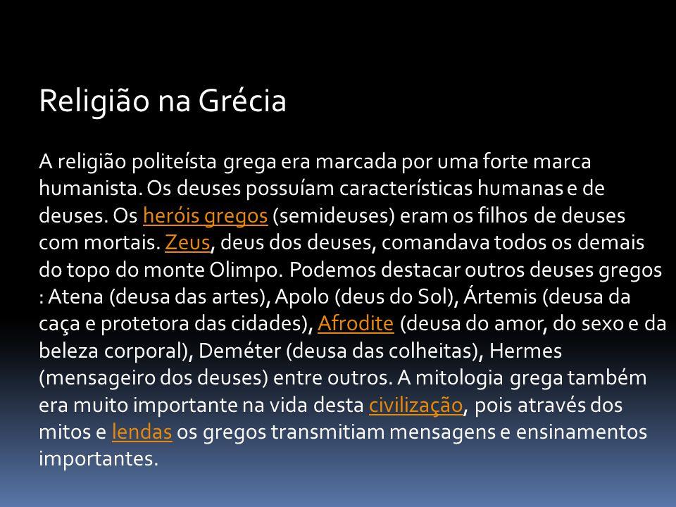 A religião politeísta grega era marcada por uma forte marca humanista. Os deuses possuíam características humanas e de deuses. Os heróis gregos (semid