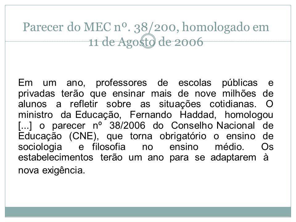 Parecer do MEC nº. 38/200, homologado em 11 de Agosto de 2006 Em um ano, professores de escolas públicas e privadas terão que ensinar mais de nove mil