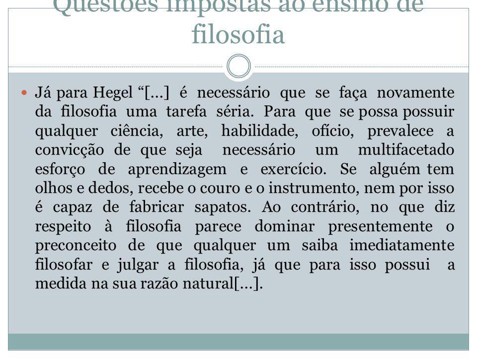 """Questões impostas ao ensino de filosofia  Já para Hegel """"[...] é necessário que se faça novamente da filosofia uma tarefa séria. Para que se possa po"""