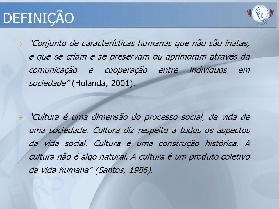 """DEFINIÇÃO  """"Conjunto de características humanas que não são inatas, e que se criam e se preservam ou aprimoram através da comunicação e cooperação en"""