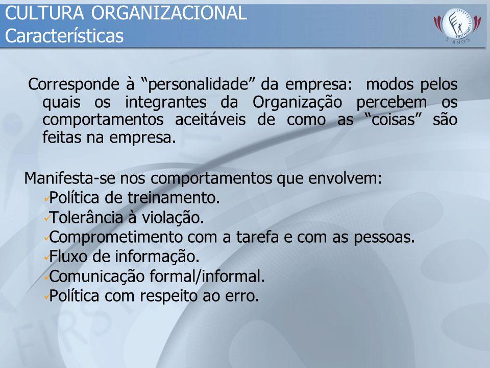 """CULTURA ORGANIZACIONAL Características Corresponde à """"personalidade"""" da empresa: modos pelos quais os integrantes da Organização percebem os comportam"""