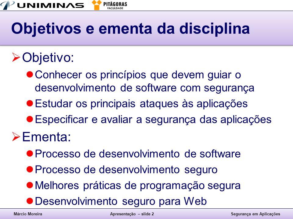 Márcio MoreiraApresentação – slide 3Segurança em Aplicações Bibliografia  Fundamental:  Mark G.