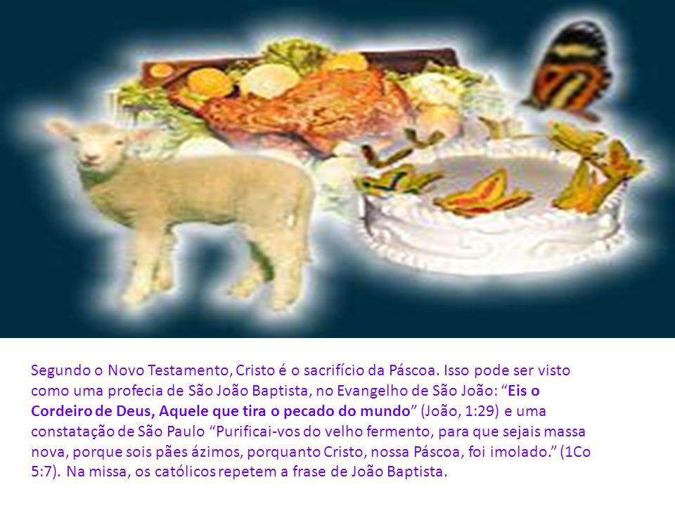 Segundo o Novo Testamento, Cristo é o sacrifício da Páscoa.