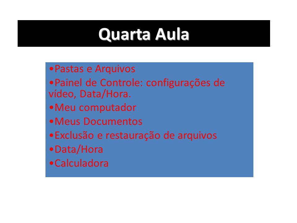 Quarta Aula •Pastas e Arquivos •Painel de Controle: configurações de vídeo, Data/Hora. •Meu computador •Meus Documentos •Exclusão e restauração de arq
