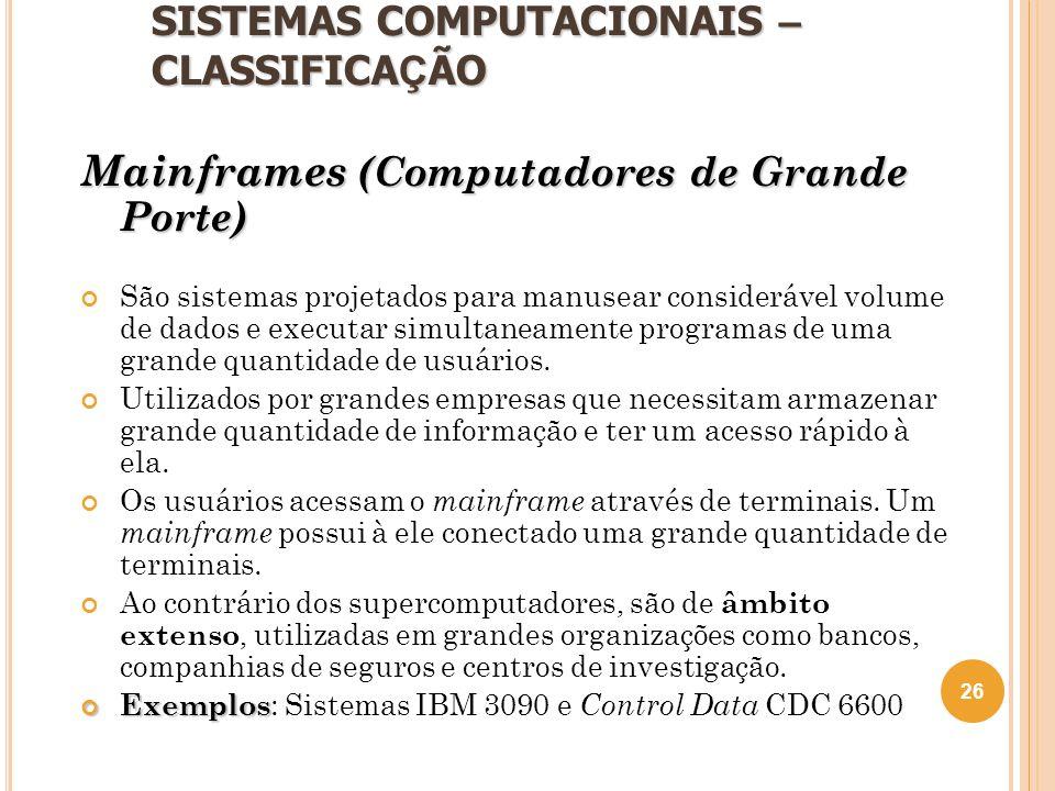 SISTEMAS COMPUTACIONAIS – CLASSIFICA Ç ÃO Mainframes (Computadores de Grande Porte) São sistemas projetados para manusear considerável volume de dados