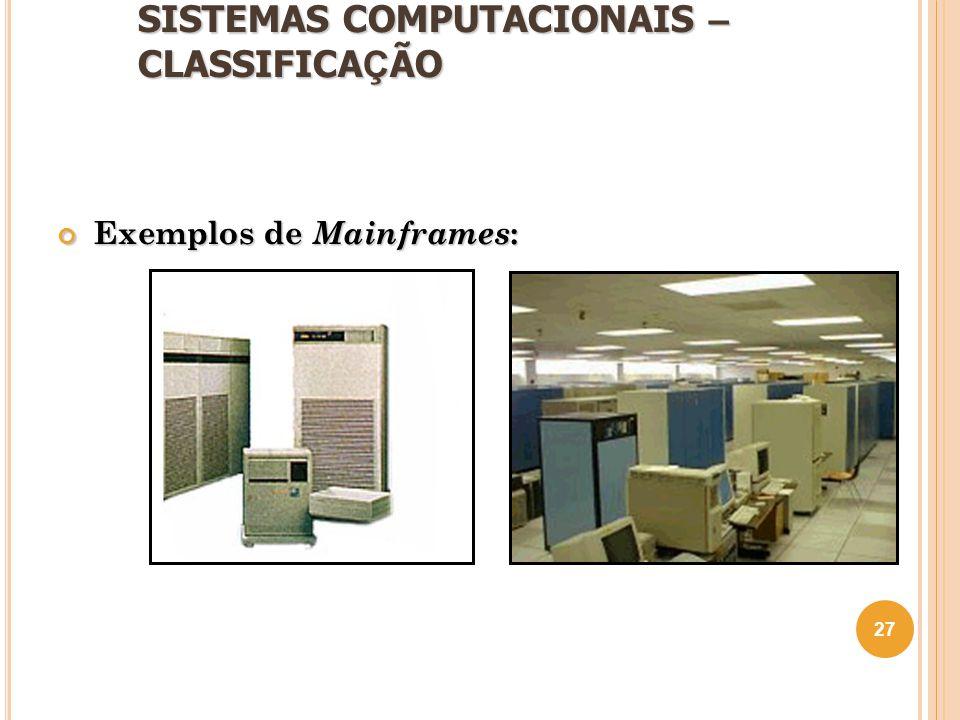 SISTEMAS COMPUTACIONAIS – CLASSIFICA Ç ÃO Exemplos de Mainframes : 27