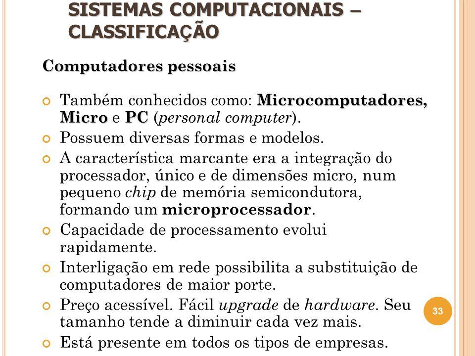 SISTEMAS COMPUTACIONAIS – CLASSIFICA Ç ÃO Computadores pessoais Microcomputadores, MicroPC Também conhecidos como: Microcomputadores, Micro e PC ( per