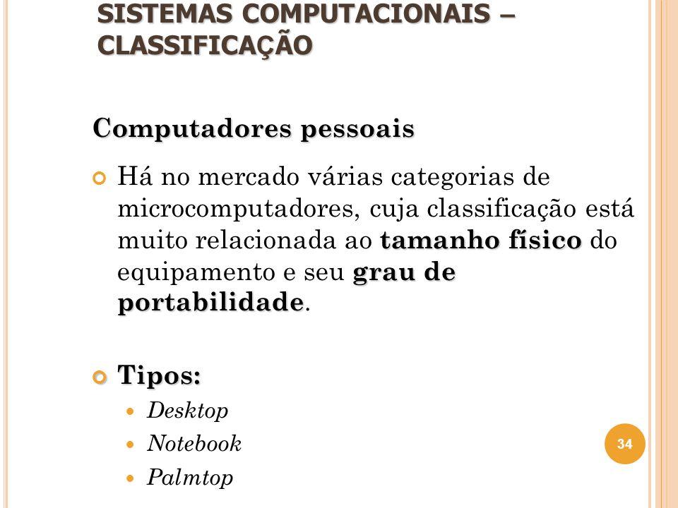 SISTEMAS COMPUTACIONAIS – CLASSIFICA Ç ÃO Computadores pessoais tamanho físico grau de portabilidade Há no mercado várias categorias de microcomputado