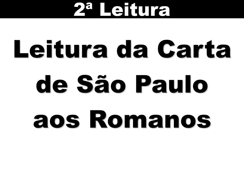 Leitura da Carta de São Paulo aos Romanos 2ª Leitura