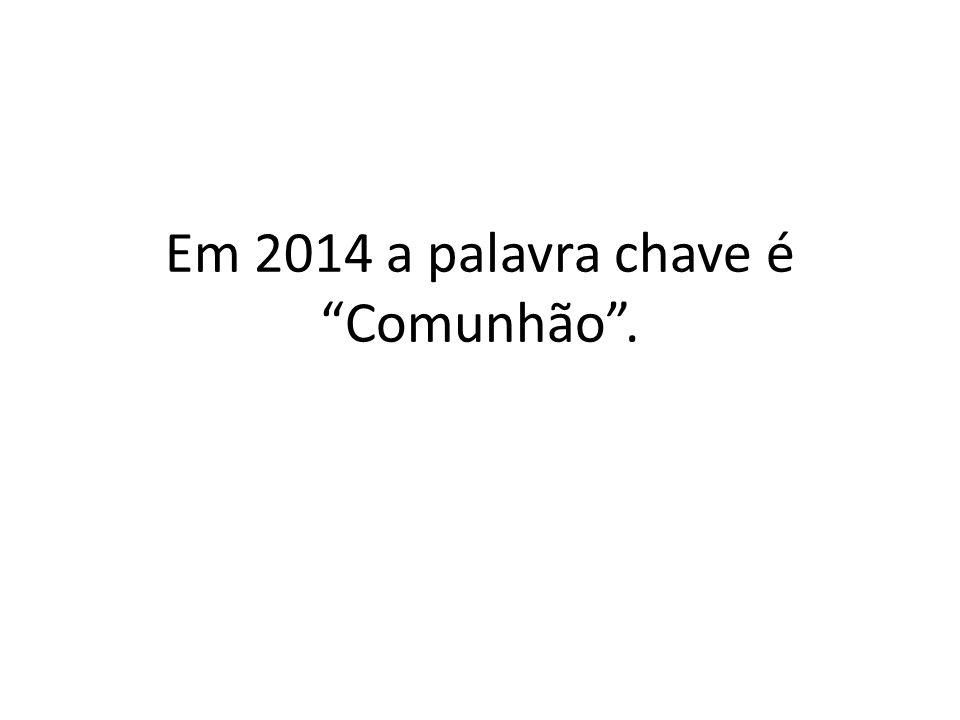 """Em 2014 a palavra chave é """"Comunhão""""."""