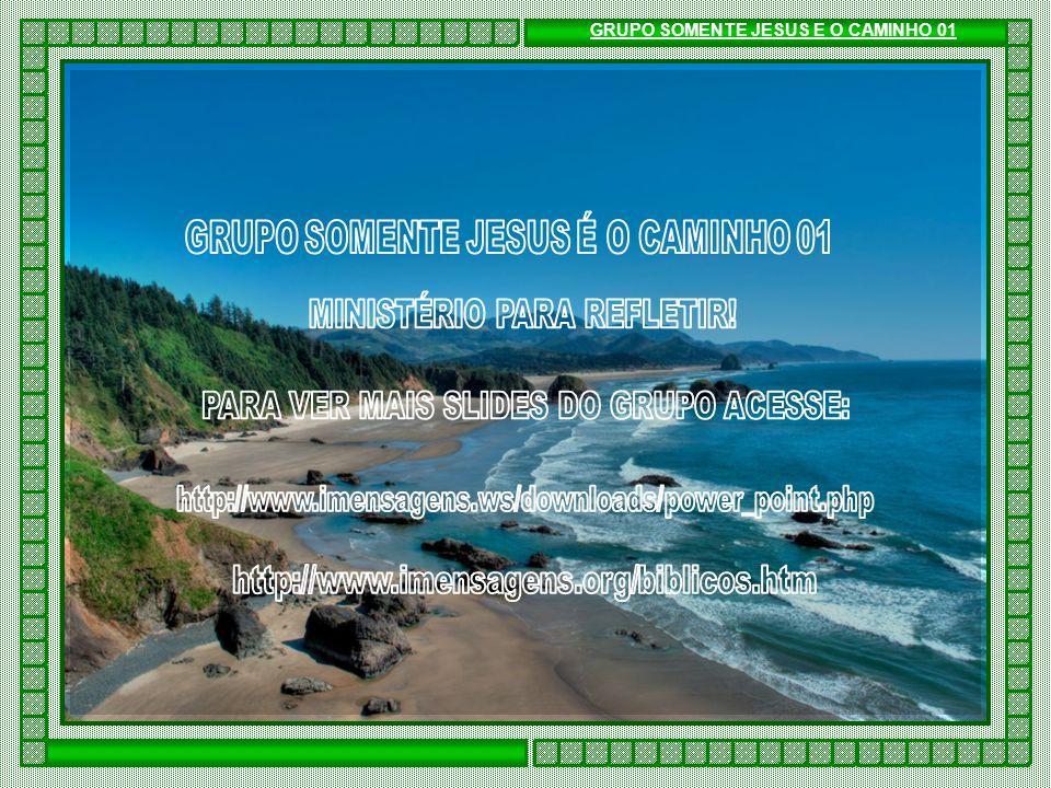 GRUPO SOMENTE JESUS E O CAMINHO 01