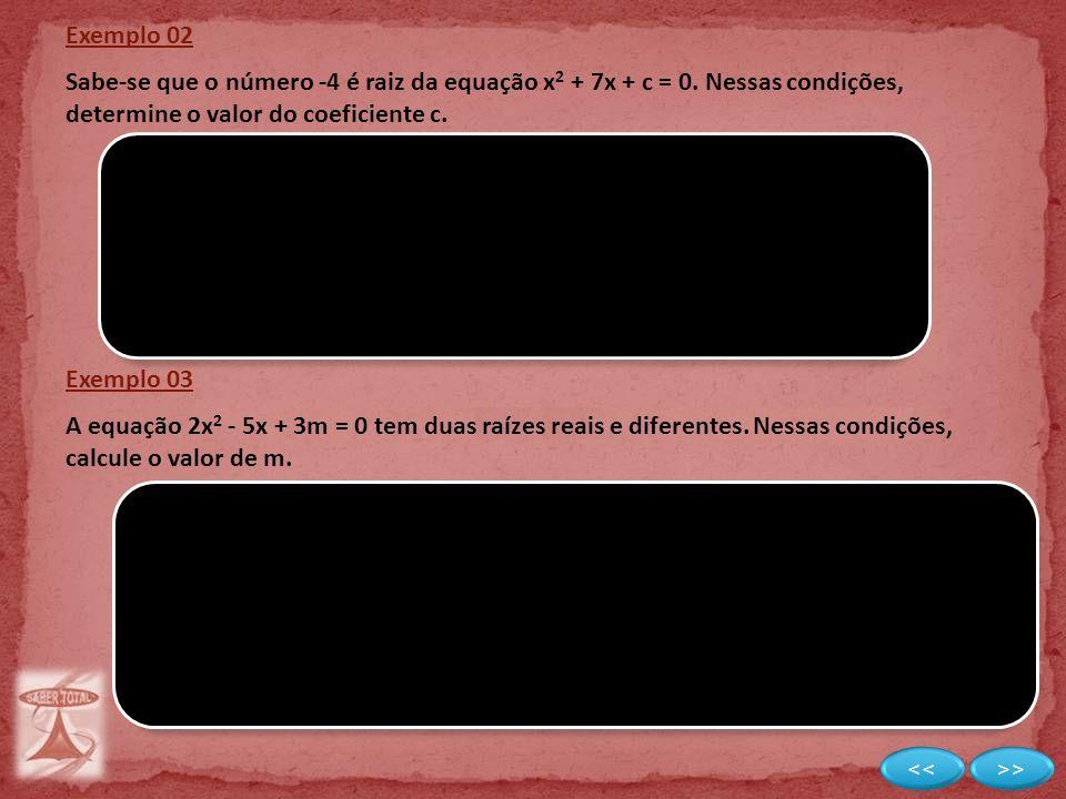 Exemplo 03 A equação 2x 2 - 5x + 3m = 0 tem duas raízes reais e diferentes. Nessas condições, calcule o valor de m. Exemplo 02 Sabe-se que o número -4