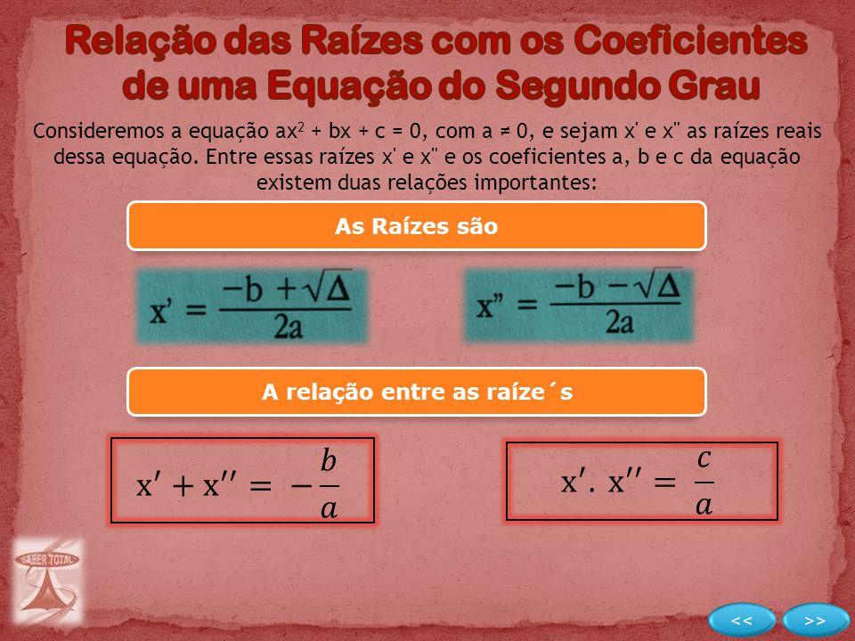 Consideremos a equação ax 2 + bx + c = 0, com a ≠ 0, e sejam x' e x