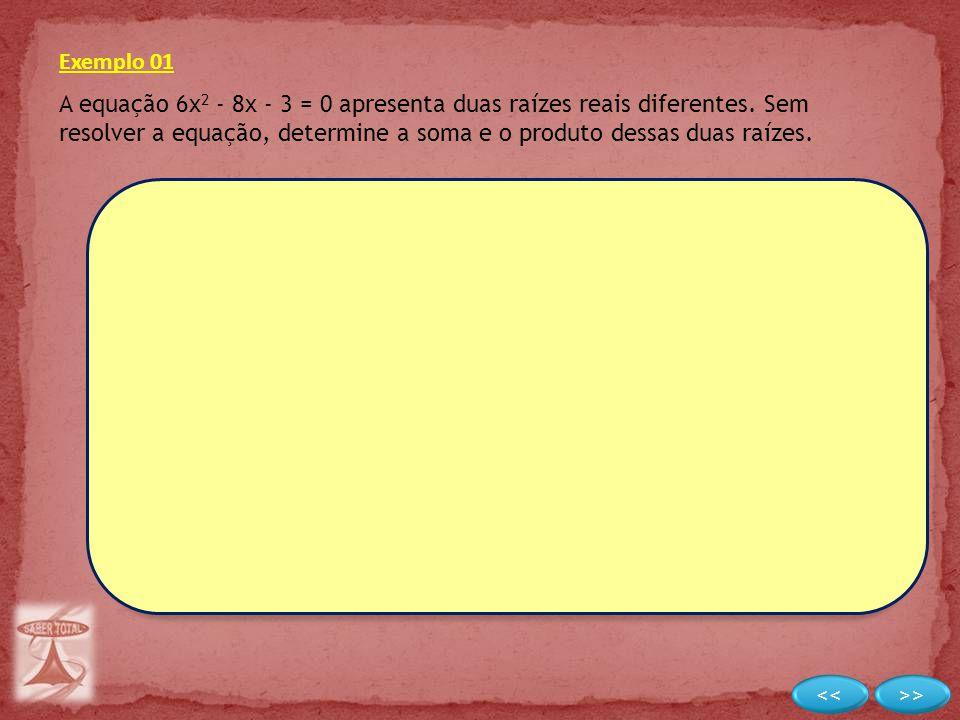 Exemplo 01 A equação 6x 2 - 8x - 3 = 0 apresenta duas raízes reais diferentes. Sem resolver a equação, determine a soma e o produto dessas duas raízes
