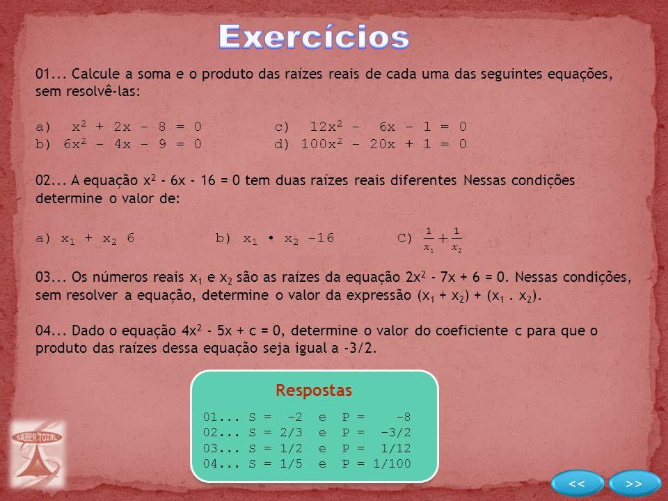 Respostas 01... S = -2 e P = -8 02... S = 2/3 e P = -3/2 03... S = 1/2 e P = 1/12 04... S = 1/5 e P = 1/100