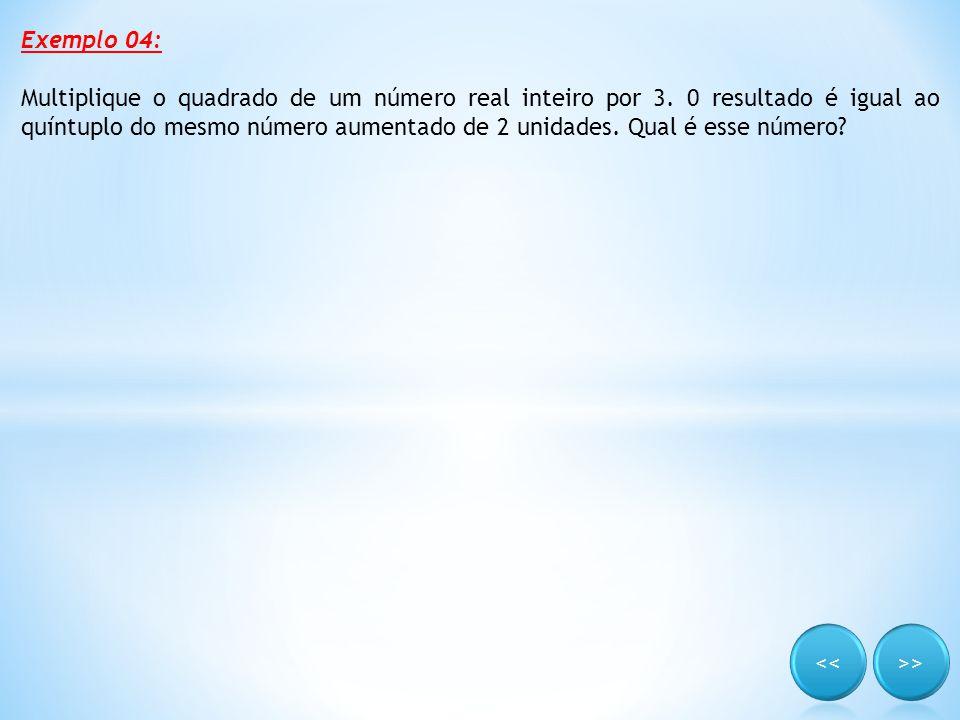 Exemplo 04: Multiplique o quadrado de um número real inteiro por 3. 0 resultado é igual ao quíntuplo do mesmo número aumentado de 2 unidades. Qual é e
