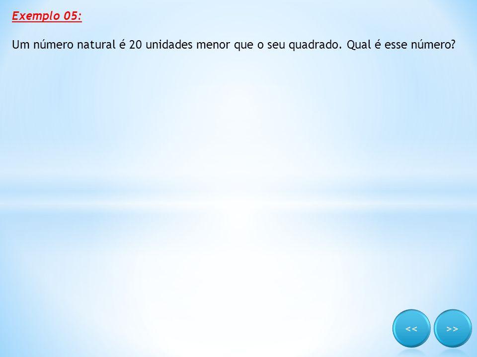 Exemplo 05: Um número natural é 20 unidades menor que o seu quadrado. Qual é esse número?