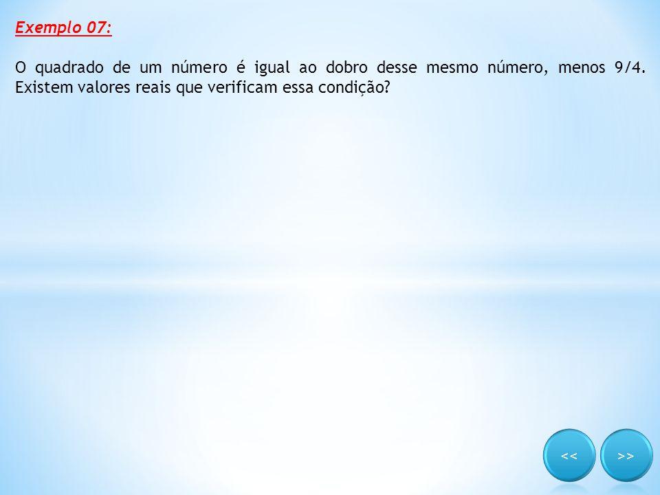 Exemplo 07: O quadrado de um número é igual ao dobro desse mesmo número, menos 9/4. Existem valores reais que verificam essa condição?