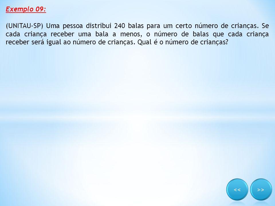 Exemplo 09: (UNITAU-SP) Uma pessoa distribui 240 balas para um certo número de crianças. Se cada criança receber uma bala a menos, o número de balas q