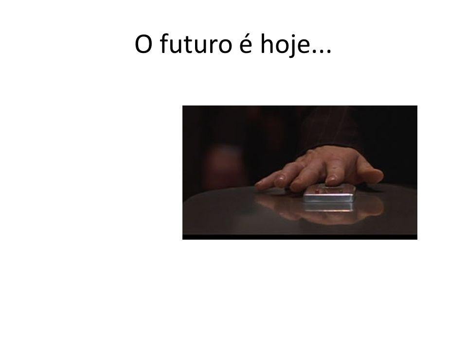 O futuro é hoje...