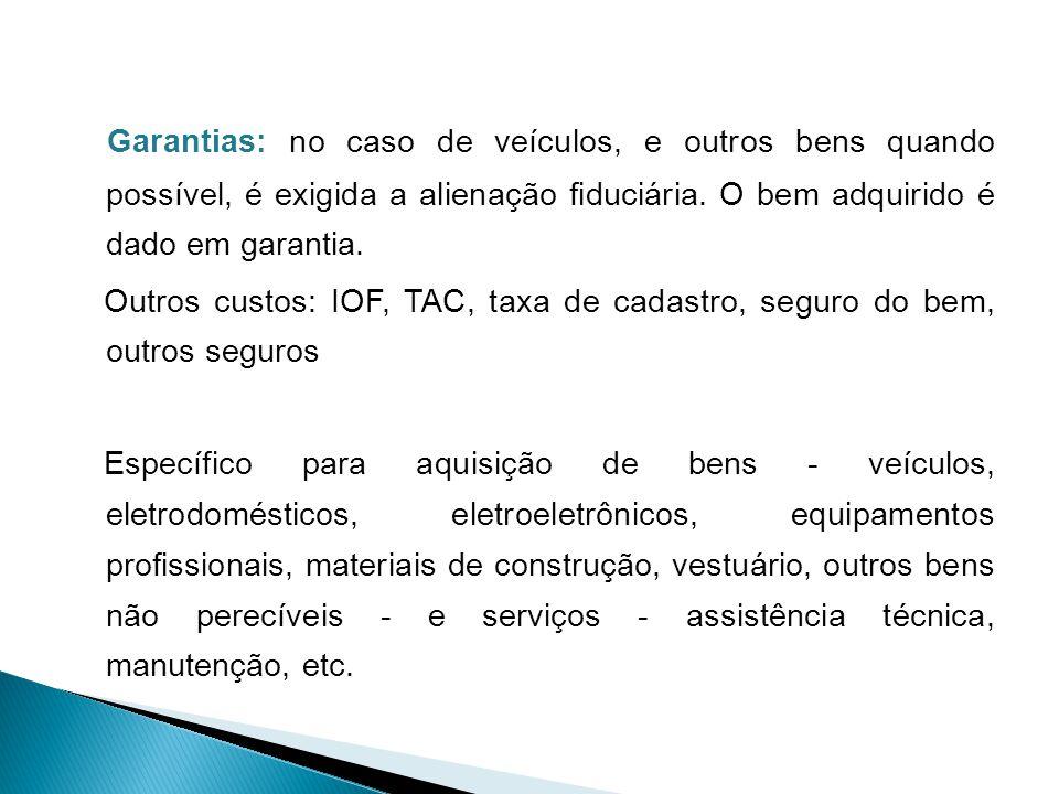Garantias: no caso de veículos, e outros bens quando possível, é exigida a alienação fiduciária.