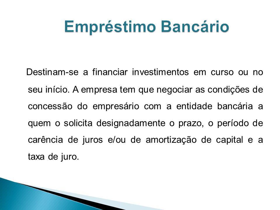 Destinam-se a financiar investimentos em curso ou no seu início.