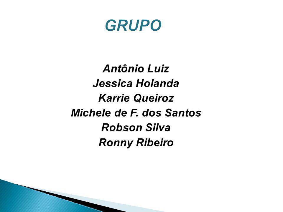 Antônio Luiz Jessica Holanda Karrie Queiroz Michele de F. dos Santos Robson Silva Ronny Ribeiro