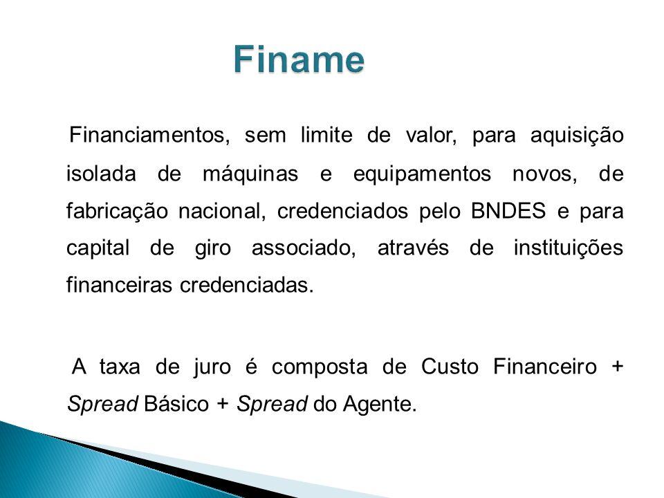 Financiamentos, sem limite de valor, para aquisição isolada de máquinas e equipamentos novos, de fabricação nacional, credenciados pelo BNDES e para capital de giro associado, através de instituições financeiras credenciadas.