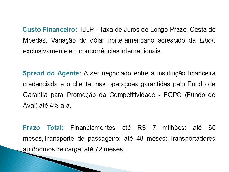 Custo Financeiro: TJLP - Taxa de Juros de Longo Prazo, Cesta de Moedas, Variação do dólar norte-americano acrescido da Libor, exclusivamente em concorrências internacionais.