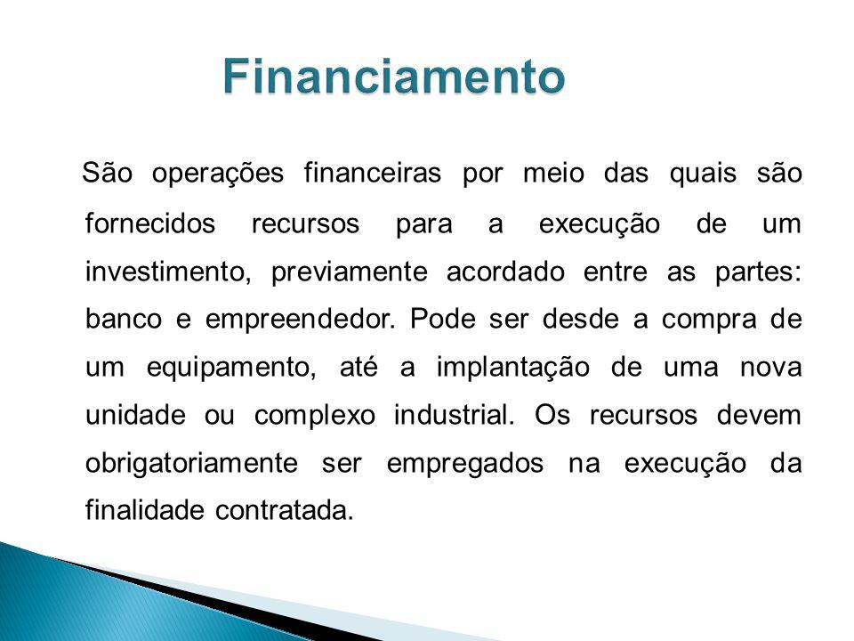 São operações financeiras por meio das quais são fornecidos recursos para a execução de um investimento, previamente acordado entre as partes: banco e empreendedor.