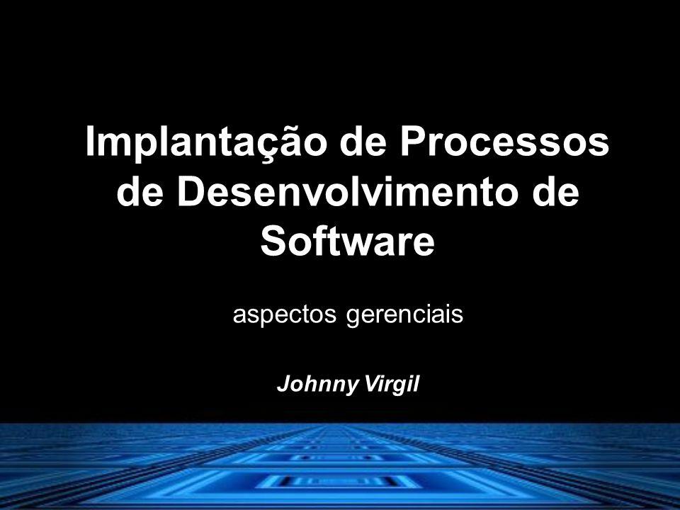 Implantação de Processos de Desenvolvimento de Software aspectos gerenciais Johnny Virgil