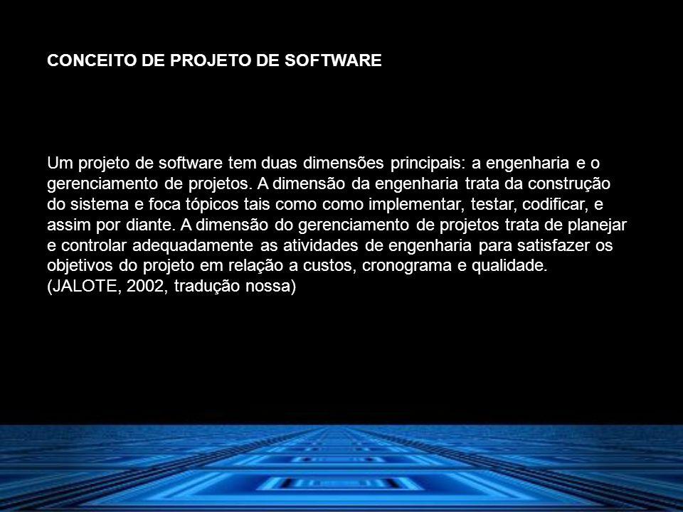 CONCEITO DE PROJETO DE SOFTWARE Um projeto de software tem duas dimensões principais: a engenharia e o gerenciamento de projetos. A dimensão da engenh