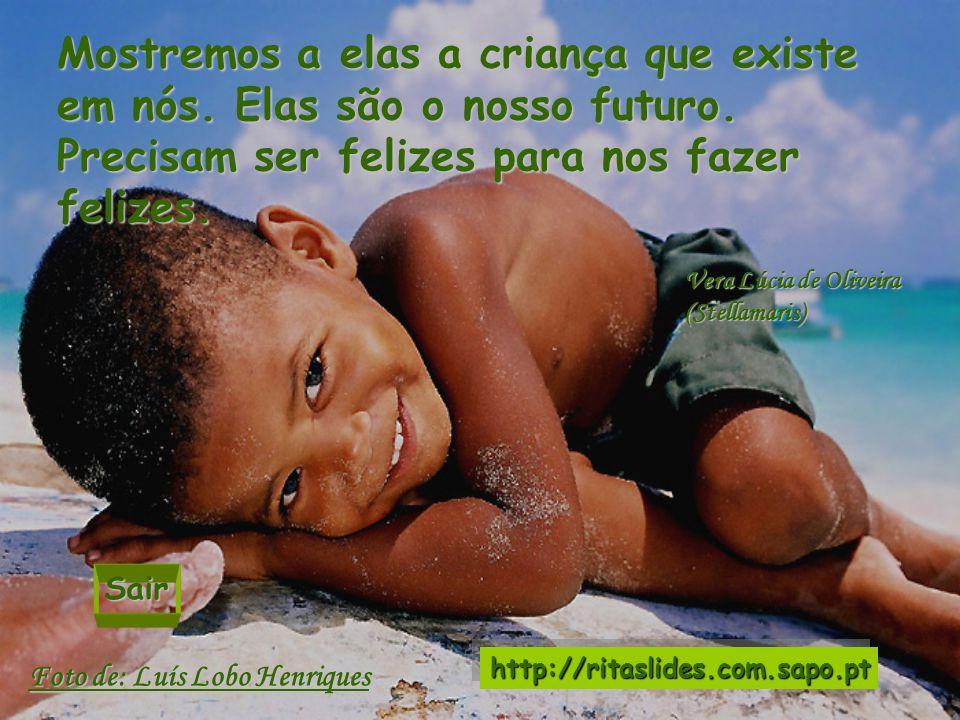 Não existe coisa mais triste, que ver uma criança triste. Doemos o nosso sorriso a elas, sejamos alegres.